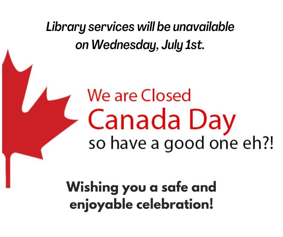 Library services will be unavailable on Wednesday, July 1st - closed for Canada day.