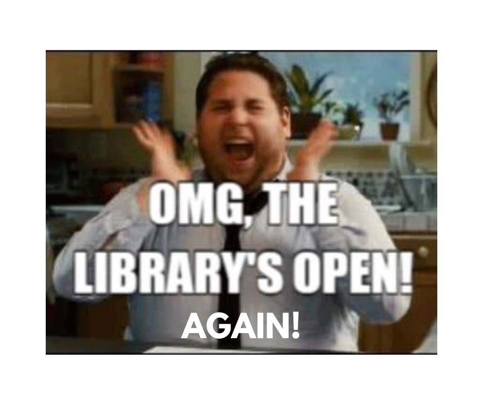 Image of 1 person, excited and clapping.  Text: OMG, THE LIBRARY'S OPEN! AGAIN!